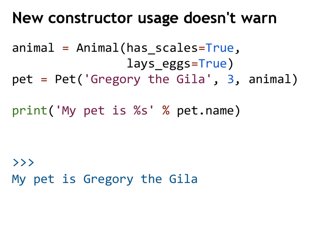 >>> My pet is Gregory the Gila New constructor ...