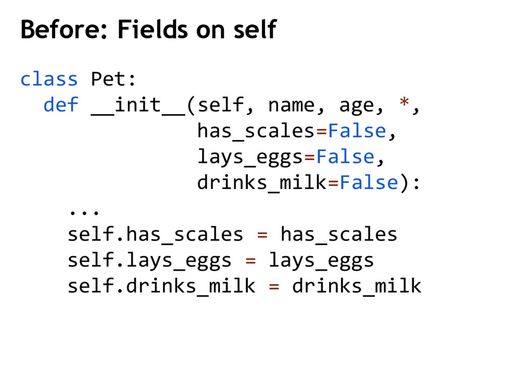 class Pet: def __init__(self, name, age, *, has...