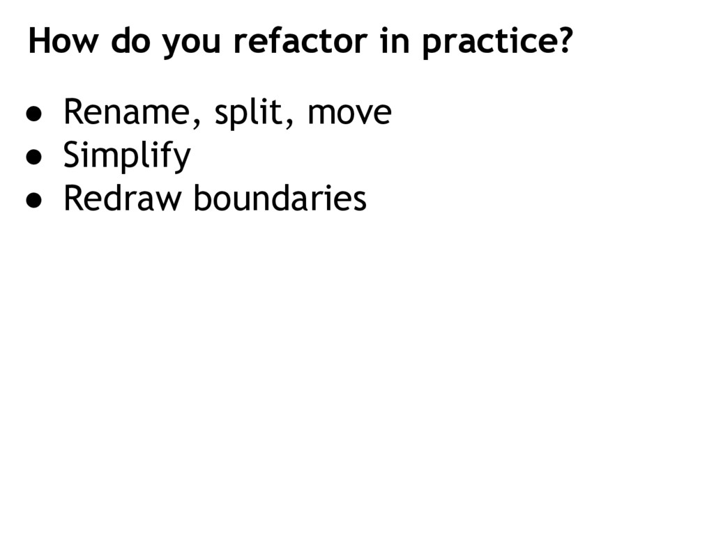 How do you refactor in practice? ● Rename, spli...