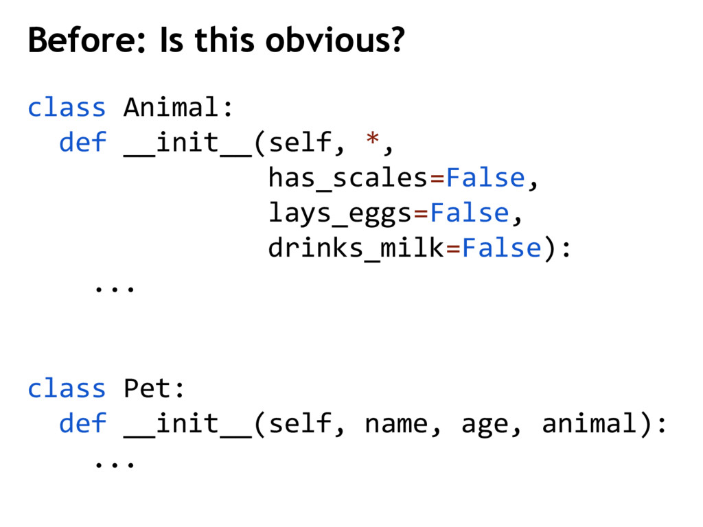 class Animal: def __init__(self, *, has_scales=...