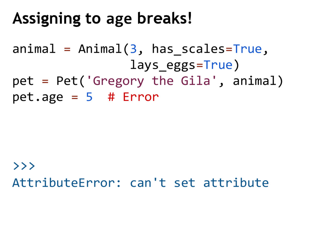 >>> Assigning to age breaks! AttributeError: ca...