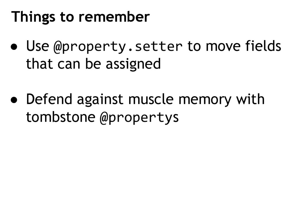 Things to remember ● Use @property.setter to mo...