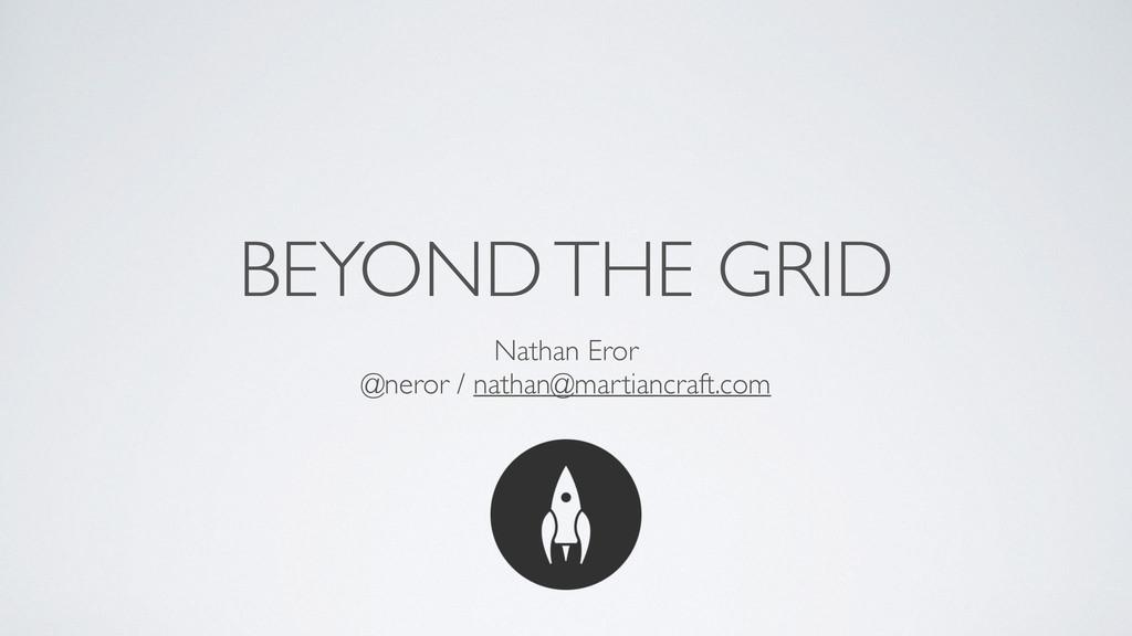 BEYOND THE GRID Nathan Eror @neror / nathan@mar...
