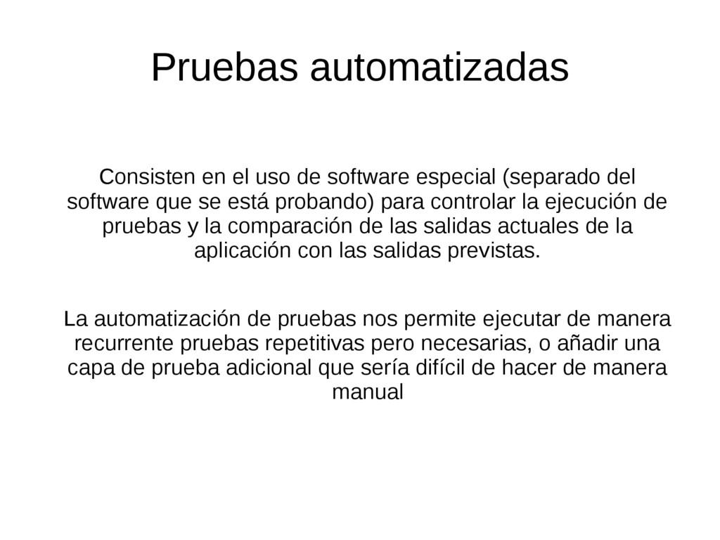 Pruebas automatizadas Consisten en el uso de so...