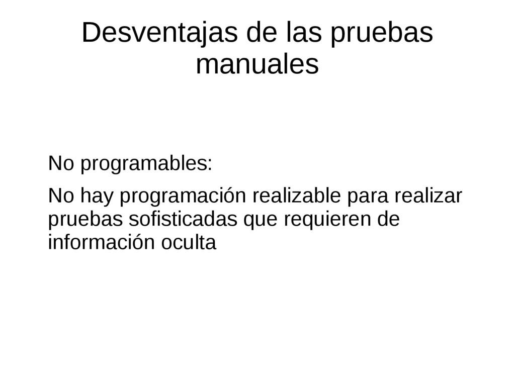 Desventajas de las pruebas manuales No programa...