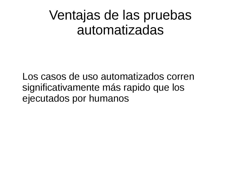Ventajas de las pruebas automatizadas Los casos...