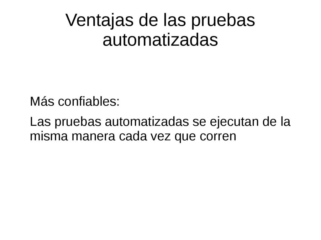 Ventajas de las pruebas automatizadas Más confi...