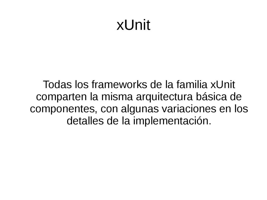 xUnit Todas los frameworks de la familia xUnit ...