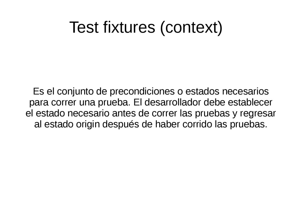 Test fixtures (context) Es el conjunto de preco...