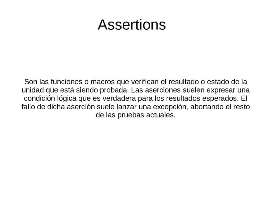 Assertions Son las funciones o macros que verif...
