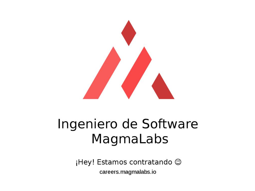 Ingeniero de Software MagmaLabs ¡Hey! Estamos c...