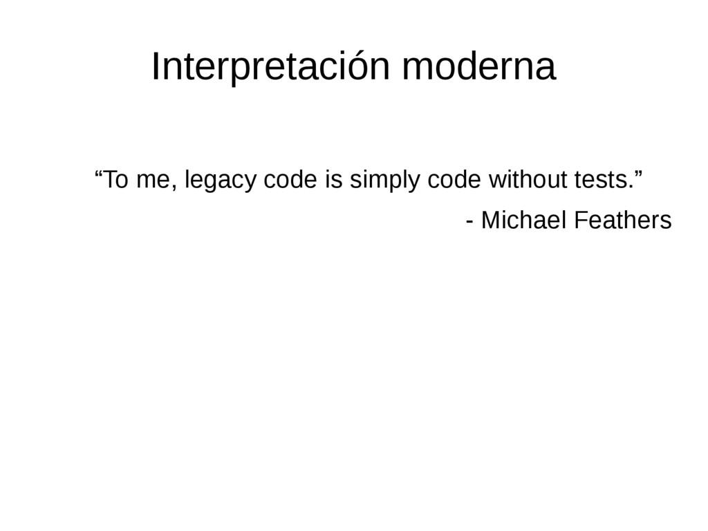 """Interpretación moderna """"To me, legacy code is s..."""