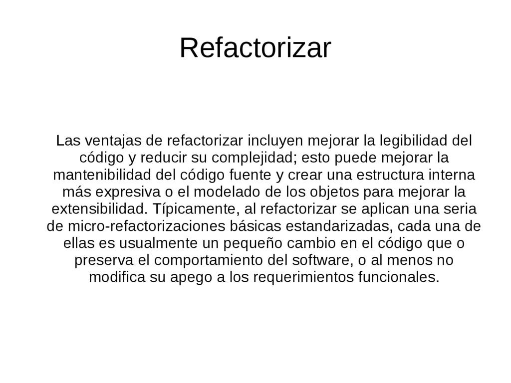 Refactorizar Las ventajas de refactorizar inclu...