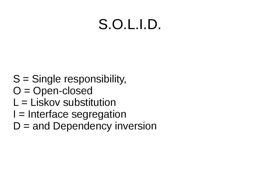 S = Single responsibility, O = Open-closed L = ...