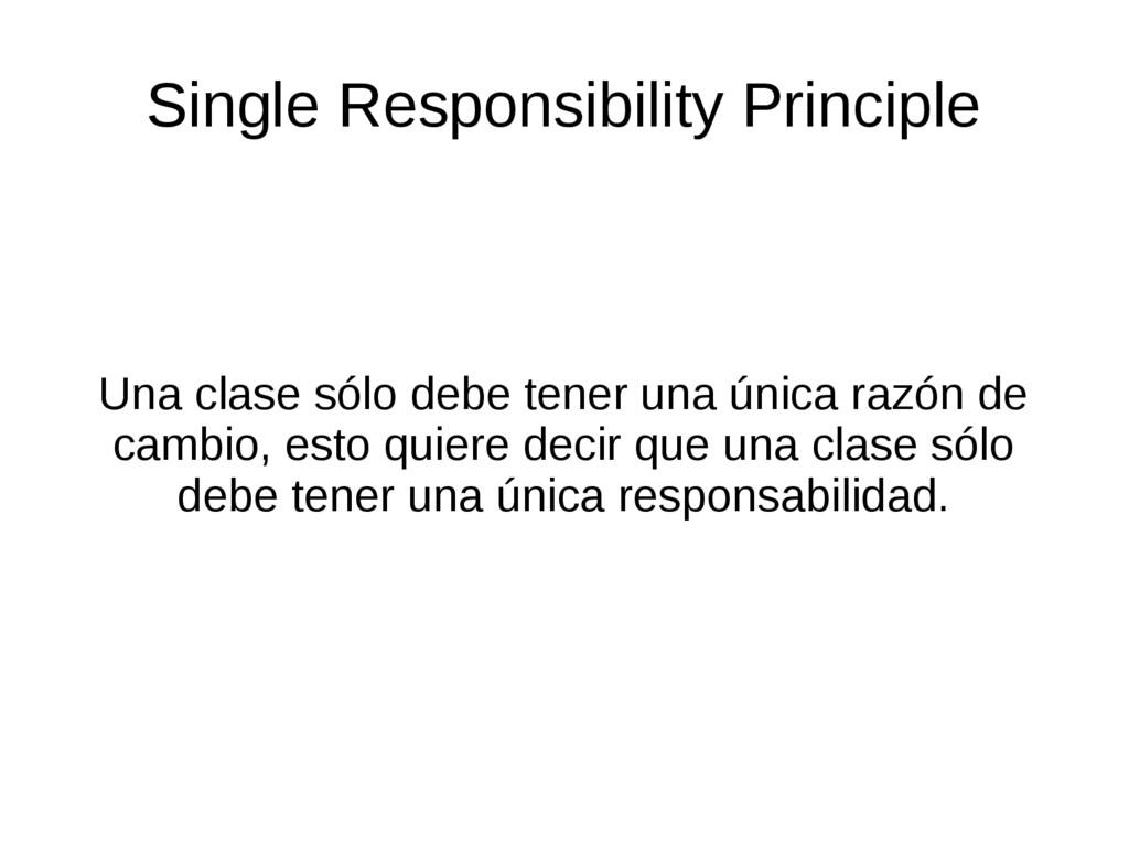 Una clase sólo debe tener una única razón de ca...