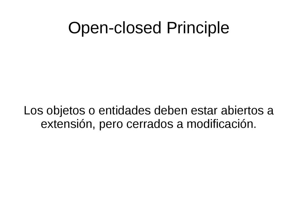 Los objetos o entidades deben estar abiertos a ...