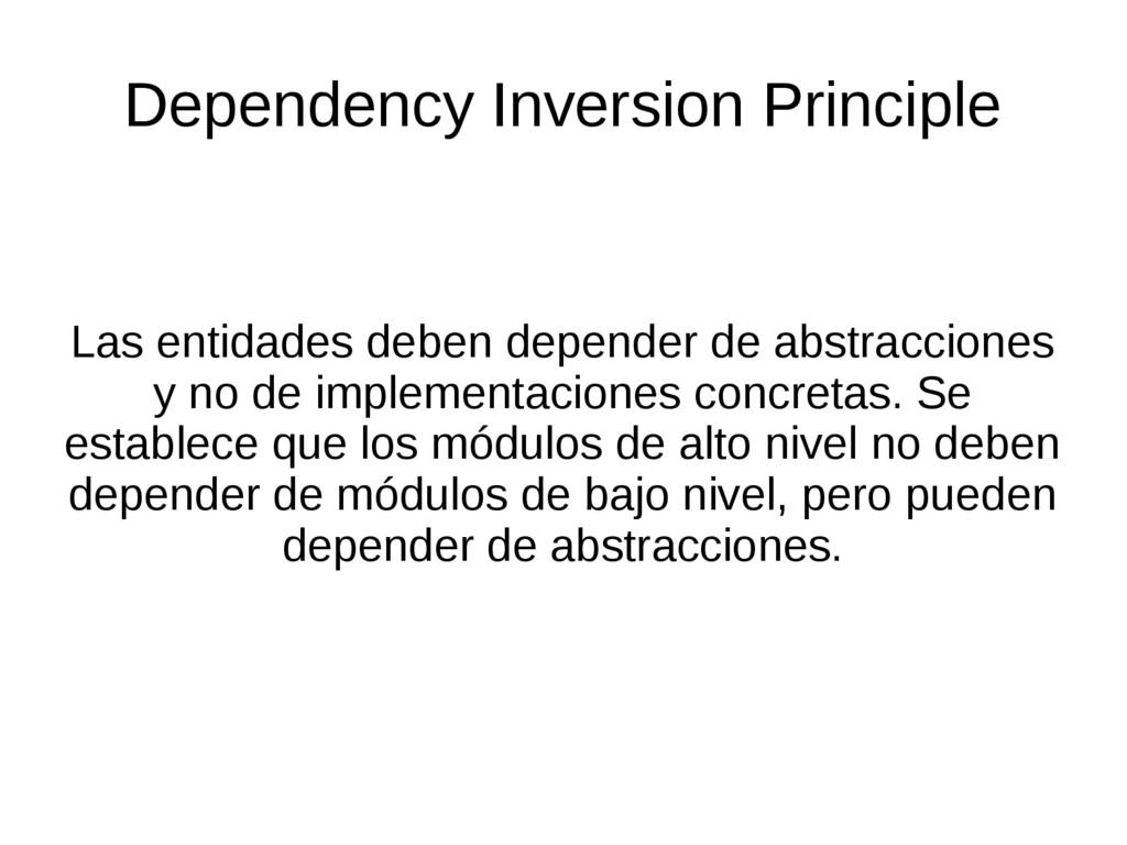 Las entidades deben depender de abstracciones y...