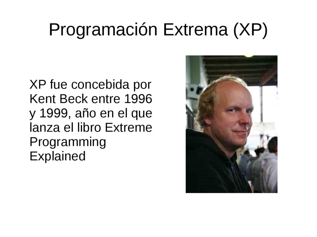 XP fue concebida por Kent Beck entre 1996 y 199...