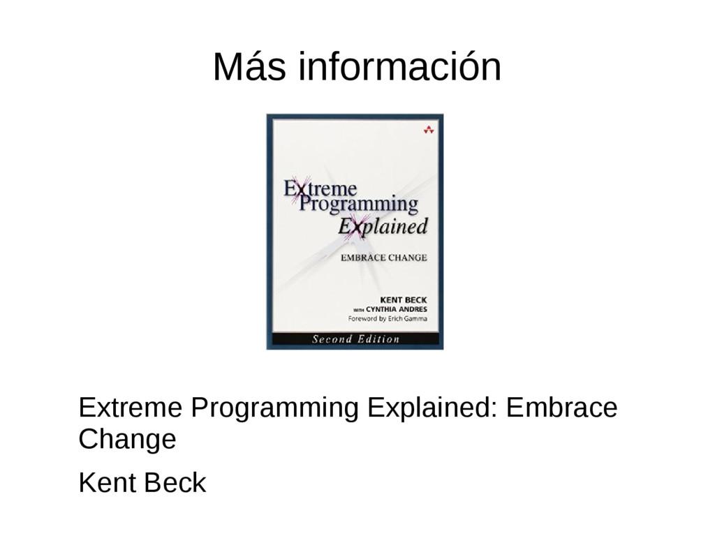 Más información Extreme Programming Explained: ...