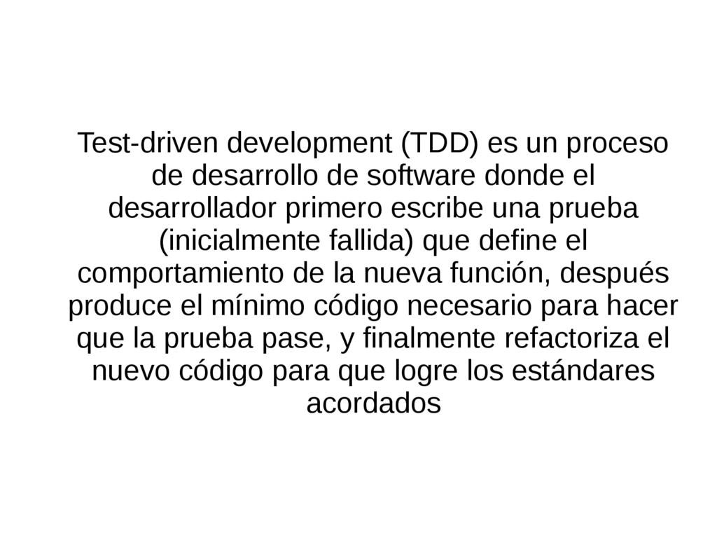 Test-driven development (TDD) es un proceso de ...