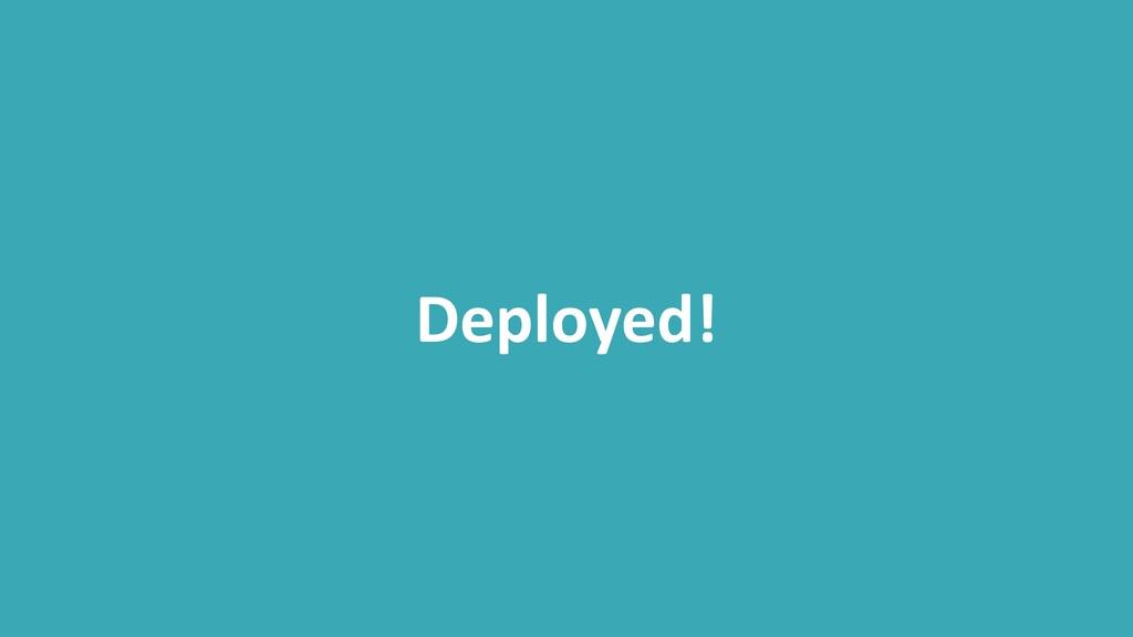 Deployed!