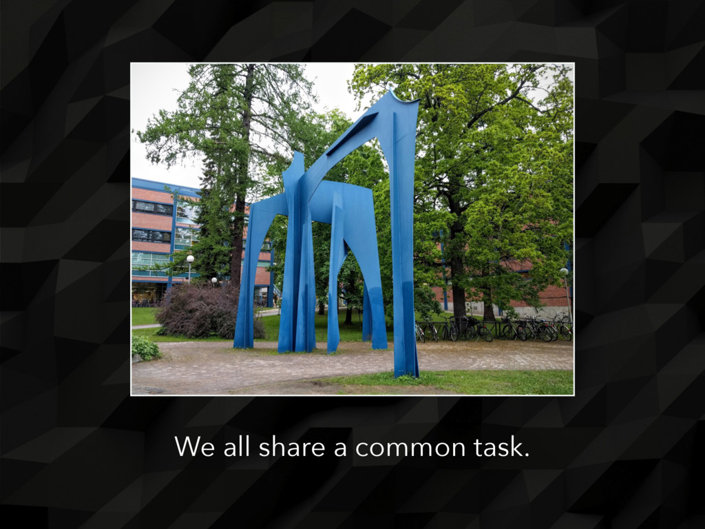 We all share a common task.