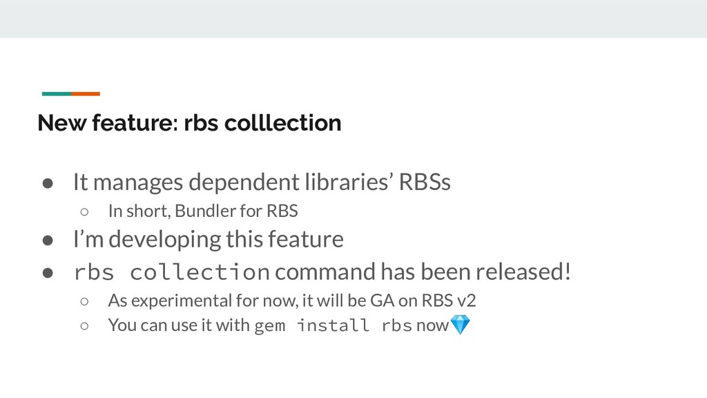 New feature: rbs colllection ● It manages depen...