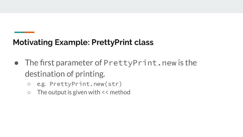 Motivating Example: PrettyPrint class ● The firs...