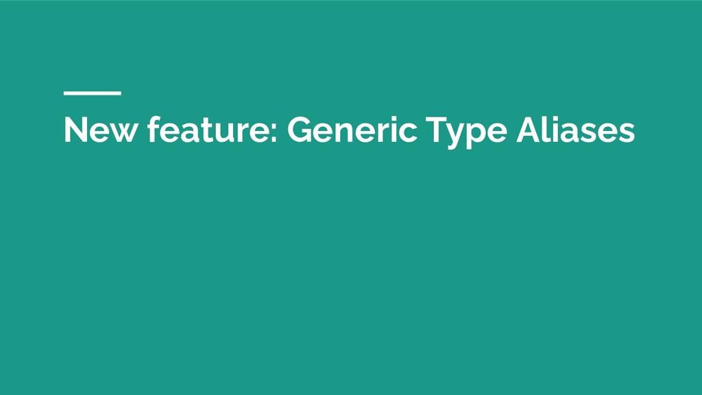New feature: Generic Type Aliases