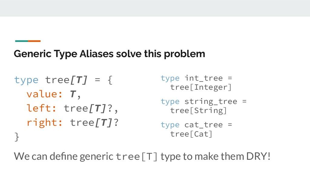 Generic Type Aliases solve this problem type tr...