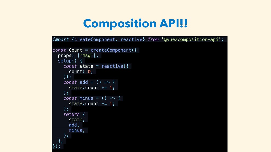 Composition API!! import {createComponent, reac...