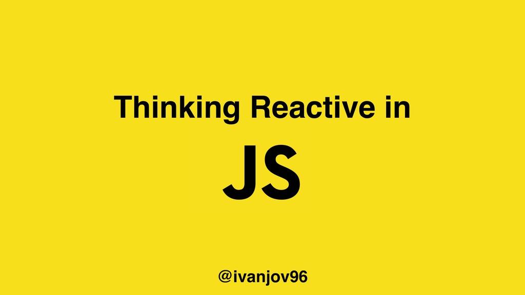 Thinking Reactive in @ivanjov96