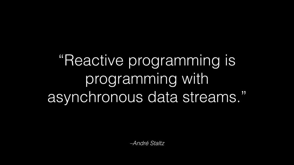 "–André Staltz ""Reactive programming is programm..."