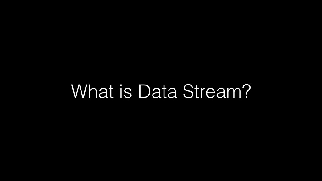 What is Data Stream?