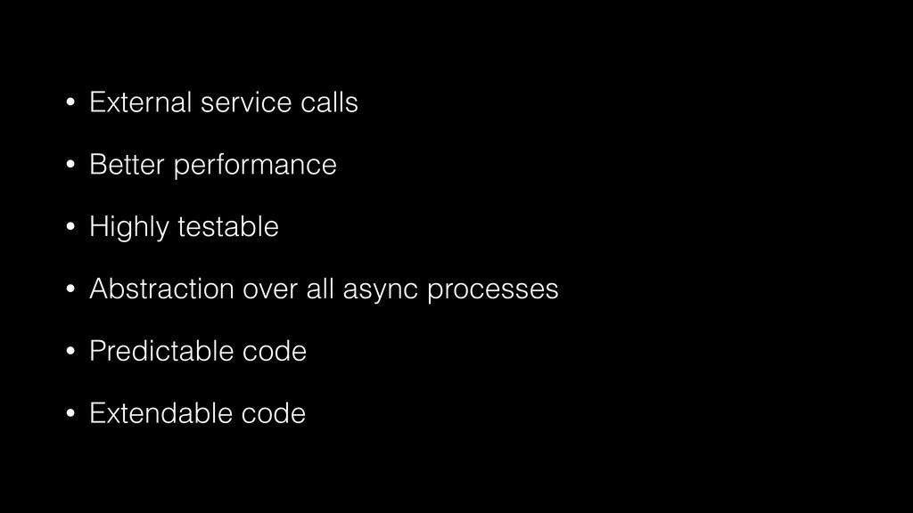 • External service calls • Better performance •...