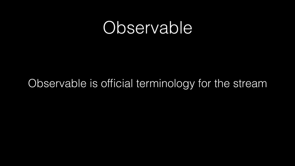 Observable Observable is official terminology fo...