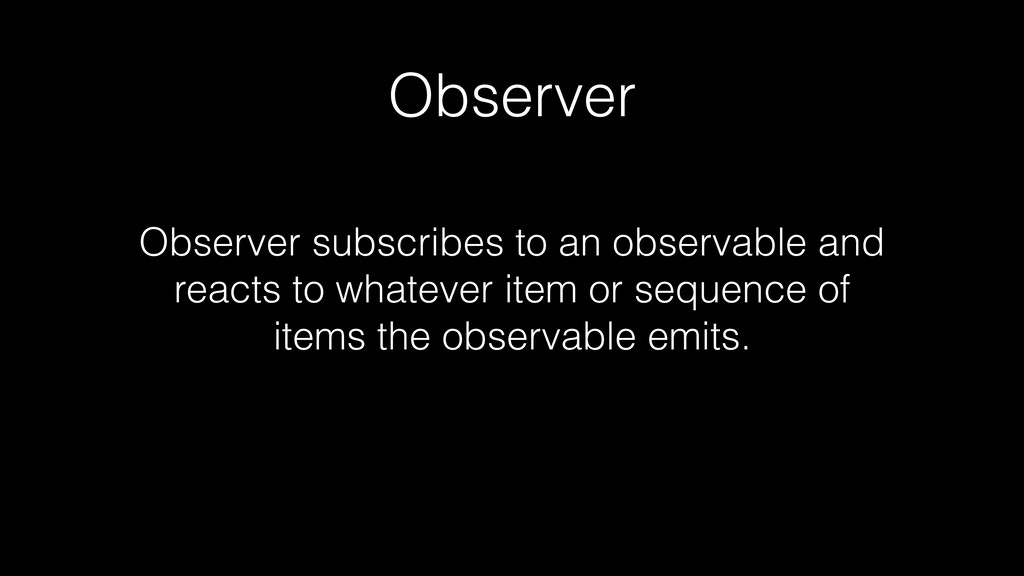 Observer Observer subscribes to an observable a...