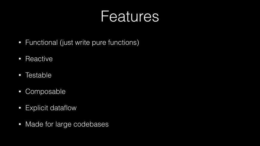 Features • Functional (just write pure function...