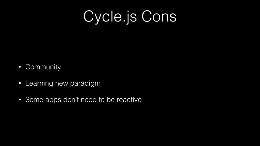 Cycle.js Cons • Community • Learning new paradi...