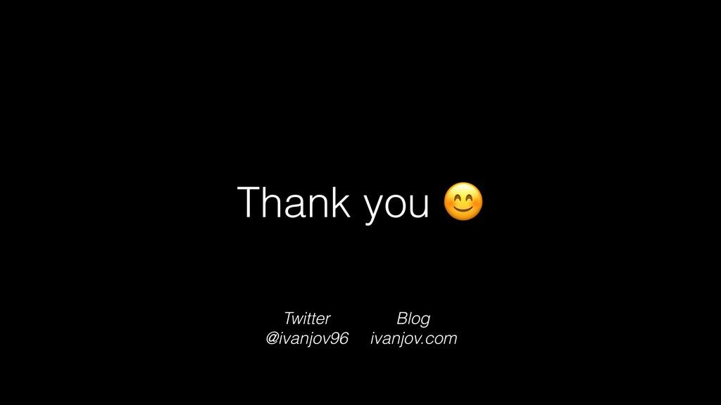 Thank you  Blog ivanjov.com Twitter @ivanjov96