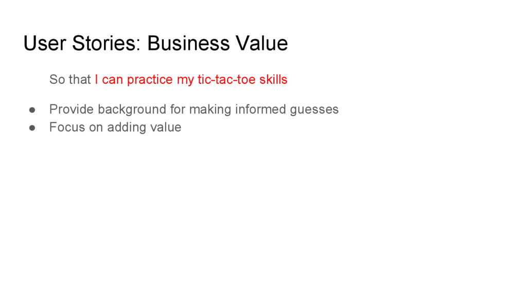 User Stories: Business Value So that I can prac...