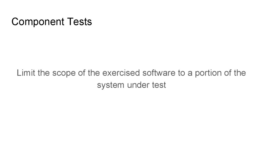 Component Tests Limit the scope of the exercise...