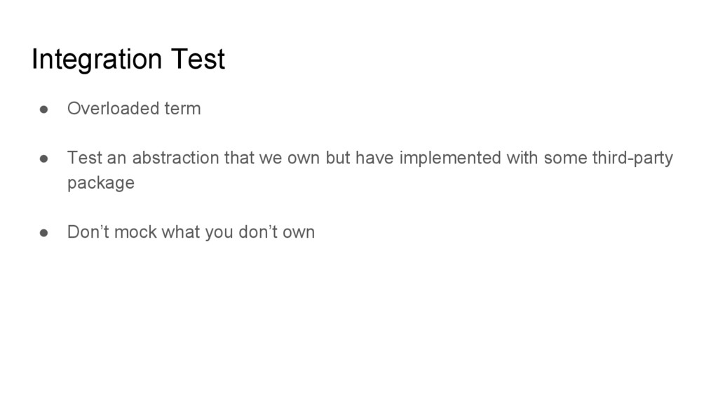 Integration Test ● Overloaded term ● Test an ab...