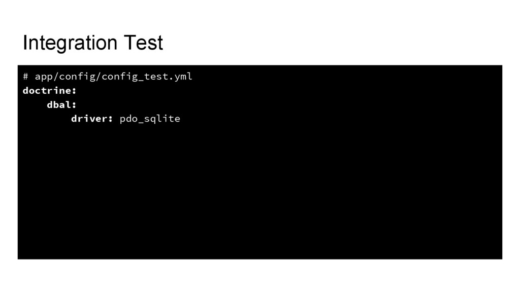 Integration Test # app/config/config_test.yml d...