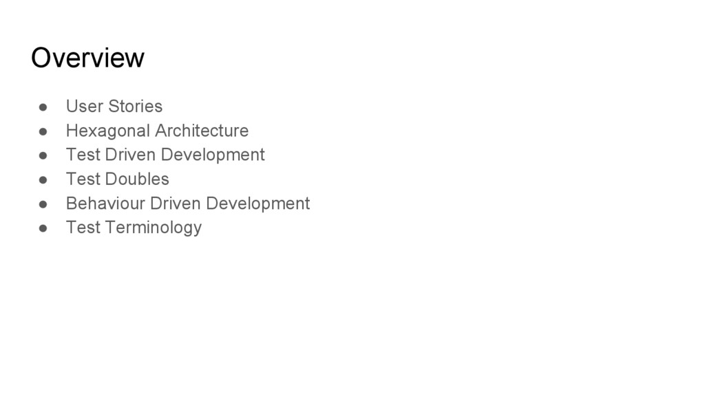 Overview ● User Stories ● Hexagonal Architectur...