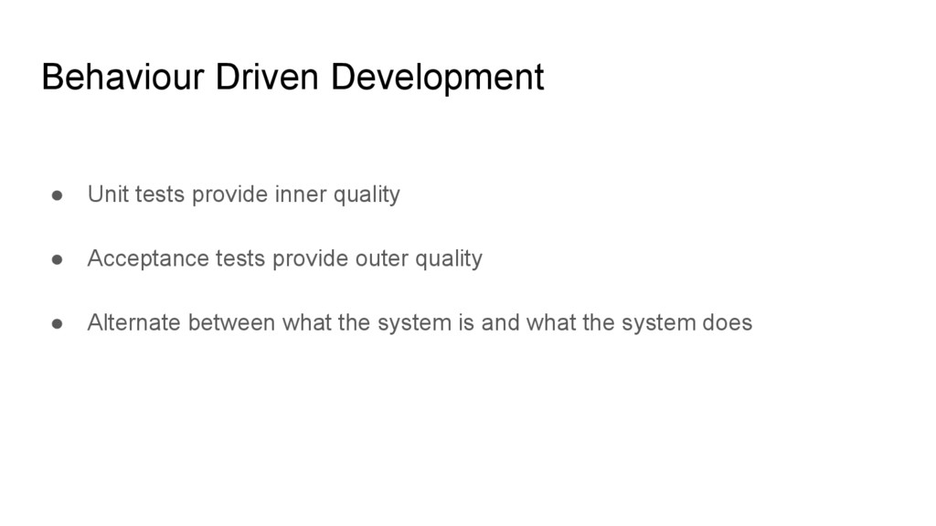 Behaviour Driven Development ● Unit tests provi...