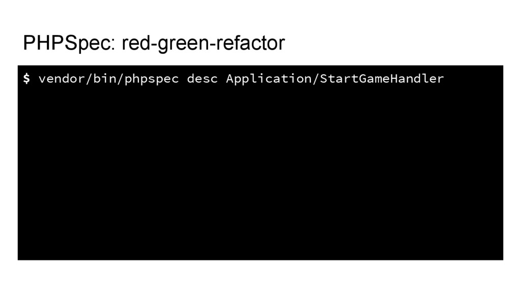PHPSpec: red-green-refactor $ vendor/bin/phpspe...