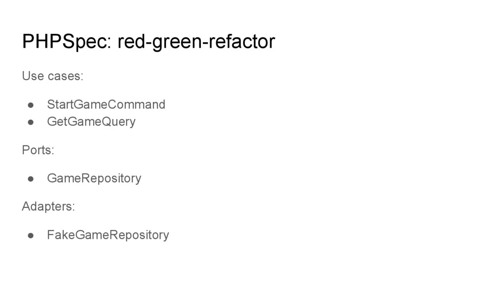 PHPSpec: red-green-refactor Use cases: ● StartG...