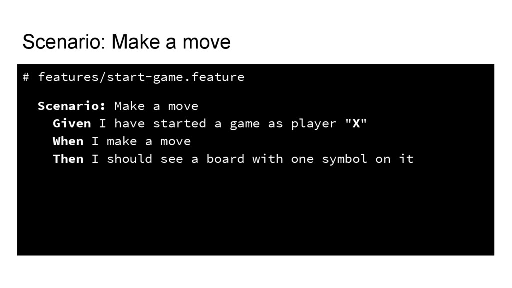 Scenario: Make a move # features/start-game.fea...