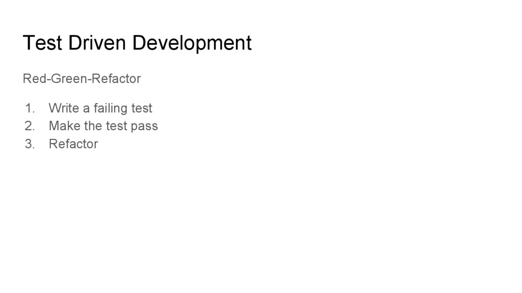 Test Driven Development Red-Green-Refactor 1. W...
